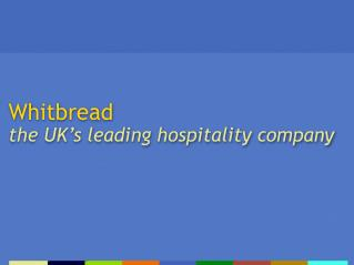 Whitbread  the UK's leading hospitality company