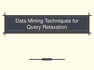 Data Mining Techniques for Query Relaxation