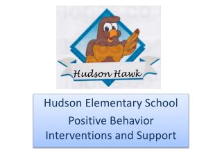 Hudson  Elementary School Positive Behavior Interventions and Support