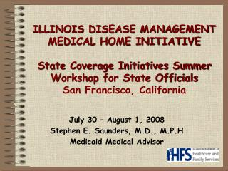 July 30 – August 1, 2008 Stephen E. Saunders, M.D., M.P.H Medicaid Medical Advisor