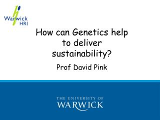 How can Genetics help to deliver sustainability? Prof David Pink