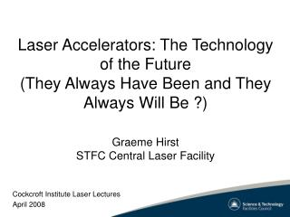 Laser Accelerators: The Technology of the Future (They Always Have Been and They Always Will Be ?)