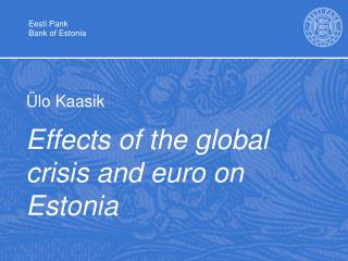 Effects of the global crisis and euro on Estonia
