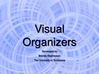 Visual Organizers Developed by  Brenda Stephenson The University of Tennessee