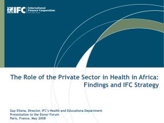 The Role of the Private Sector in Health in Africa: Findings and IFC Strategy