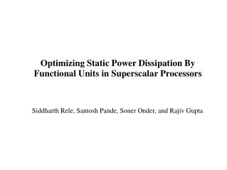 Optimizing Static Power Dissipation By Functional Units in Superscalar Processors