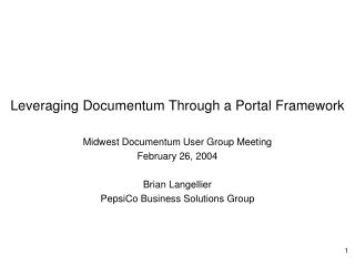 Leveraging Documentum Through a Portal Framework Midwest Documentum User Group Meeting