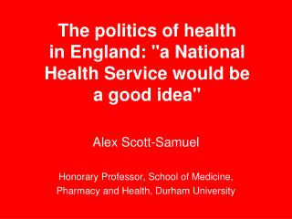 "The politics of health  in England: ""a National  Health Service would be  a good idea"""