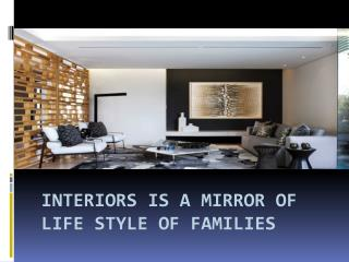 Interiors is a mirror of life style of families