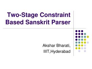 Two-Stage Constraint Based Sanskrit Parser