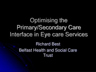 Optimising the Primary/Secondary Care Interface in Eye care Services