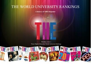 THE WORLD UNIVERSITY RANKINGS A history of THE magazine