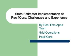 State Estimator Implementation at PacifiCorp: Challenges and Experience