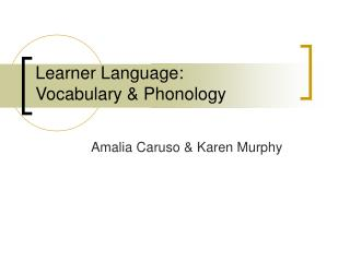 Learner Language: Vocabulary & Phonology