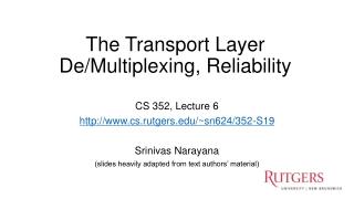 The Transport Layer De/Multiplexing, Reliability