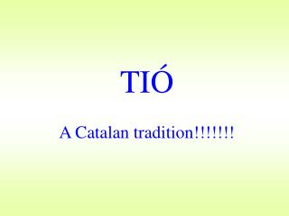 TIÓ A Catalan tradition!!!!!!!