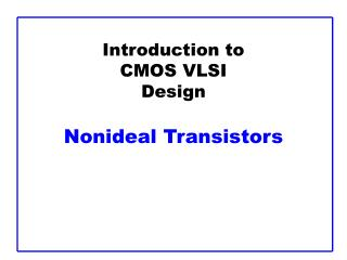 Introduction to CMOS VLSI Design Nonideal Transistors