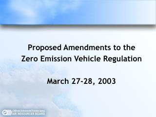 Proposed Amendments to the Zero Emission Vehicle Regulation March 27-28, 2003