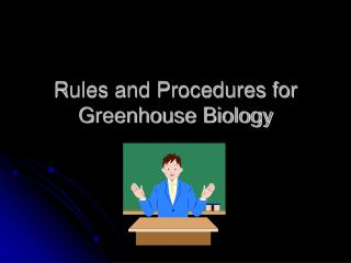 Rules and Procedures for Greenhouse Biology