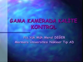 GAMA KAMERADA KALİTE KONTROL