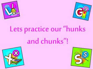 """Lets practice our """"hunks and chunks""""!"""