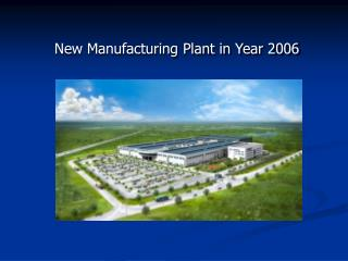 New Manufacturing Plant in Year 2006