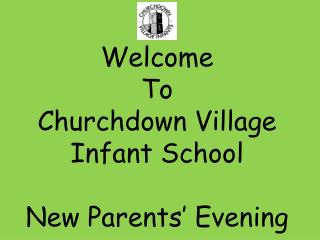 Welcome  To Churchdown Village Infant School New Parents' Evening