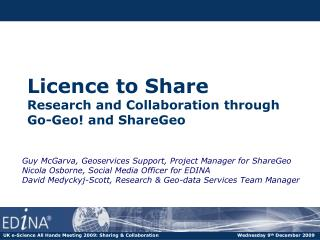 Licence to Share  Research and Collaboration through  Go-Geo! and ShareGeo