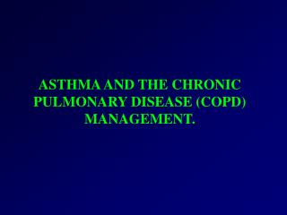 ASTHMA AND THE CHRONIC PULMONARY DISEASE (COPD) MANAGEMENT.