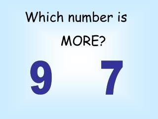 Which number is MORE?