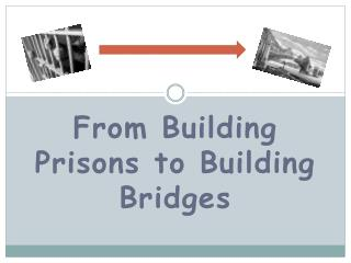 From Building Prisons to Building Bridges