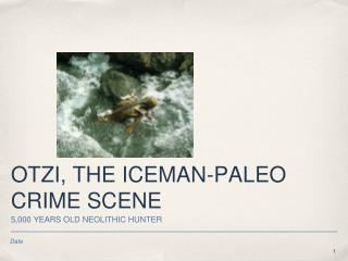 OTZI, THE ICEMAN-PALEO CRIME SCENE