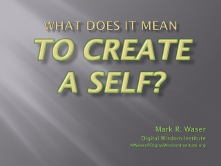 WHAT DOES IT MEAN To CREATE A SELF?
