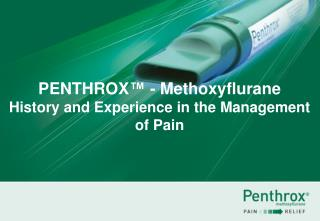 PENTHROX ™ - Methoxyflurane History and Experience in the Management of Pain