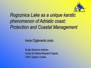 Irena Ciglene c ki-Ju s i c Rudjer Boskovic Institute,  Center for Marine Research Zagreb,