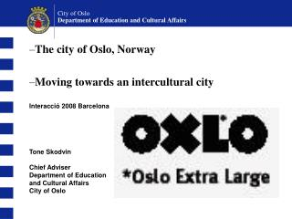 Tone Skodvin Chief Adviser Department of Education and Cultural Affairs City of Oslo