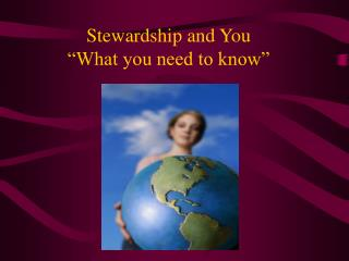 "Stewardship and You ""What you need to know"""