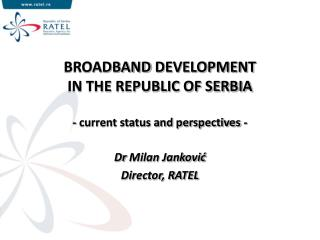 BROADBAND  DEVELOPMENT  IN THE REPUBLIC OF SERBIA - current status and perspectives -