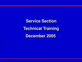 Service Section Technical Training December 2005