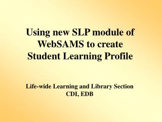 Using new SLP module of WebSAMS to create  Student Learning Profile