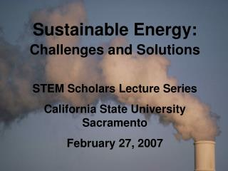 Sustainable Energy:  Challenges and Solutions STEM Scholars Lecture Series
