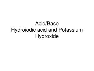Acid/Base Hydroiodic acid and Potassium Hydroxide