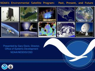 Presented by Gary Davis, Director, Office of Systems Development NOAA/NESDIS/OSD