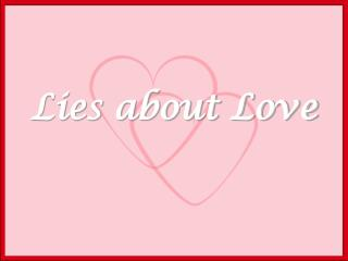 Lies about Love