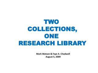TWO  COLLECTIONS, ONE  RESEARCH LIBRARY