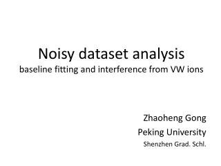 Noisy dataset analysis baseline fitting and interference from  VW  ions