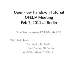 OpenFlow Hands-on Tutorial OFELIA Meeting Feb 7, 2011 at Berlin