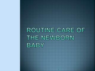 Routine care of the Newborn baby