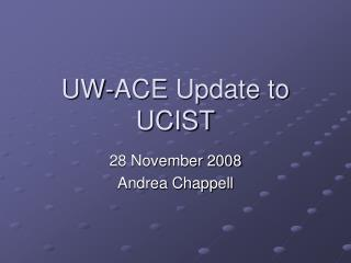 UW-ACE Update to UCIST