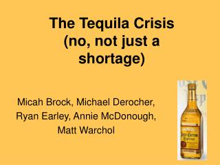 The Tequila Crisis (no, not just a  shortage)